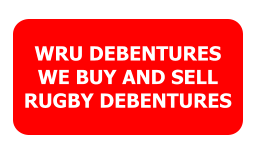 WRU DEBENTURES WE BUY AND SELL RUGBY DEBENTURES